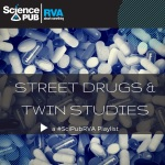 SciPubRVA#50 Twin Studies & Street Drugs